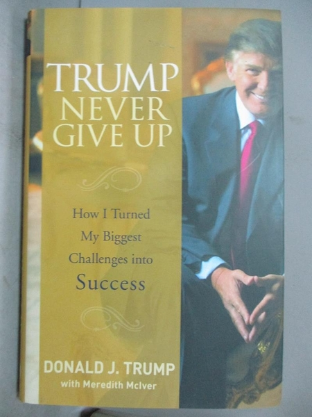 【書寶二手書T8/原文書_QHY】Trump Never Give Up: How I Turned My Biggest Challenges into Success_Trump, Donald