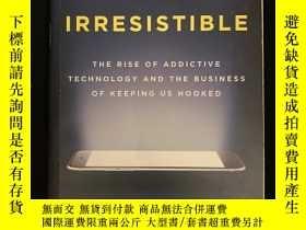 二手書博民逛書店IRRESISTIBLE罕見:the rise of addictive technology and the b