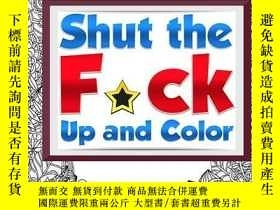二手書博民逛書店Shut罕見the F*ck Up and Color: The Adult Coloring Book of S