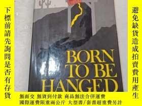 二手書博民逛書店BORN罕見TO BE HANGEDY14197 不會翻譯均以圖