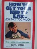 【書寶二手書T5/原文小說_H52】How to Get Your Kid to Eat but Not Too Much_Satter, Ellyn