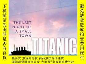 二手書博民逛書店Titanic:罕見The Last Night of a Small Town-泰坦尼克號:小鎮的最後一夜Y