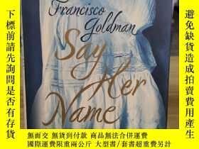 二手書博民逛書店罕見SayHerNameY302469 Goldman, Francisco Grove Press 出