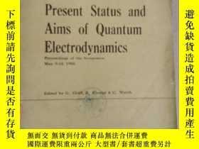 二手書博民逛書店present罕見status and aims of quantum electrodynamics(P2237