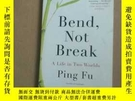 二手書博民逛書店Bend,Not罕見Break A Life in Two Worlds Ping FuY267268 Pin