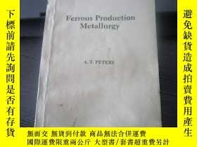 二手書博民逛書店Ferrous罕見Production Metallurgy-鐵