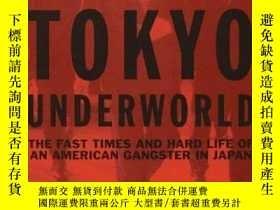 二手書博民逛書店Tokyo罕見Underworld:The Fast Times and Hard Life of an Amer