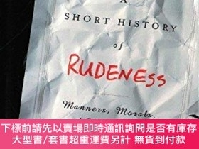 二手書博民逛書店A罕見Short History of Rudeness: Manners, Morals, and Misbeh