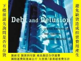 二手書博民逛書店Debt罕見And Delusion: Central Bank Follies That Threaten Ec