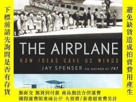 二手書博民逛書店The罕見Airplane: How Ideas Gave Us Wings-飛機:創意如何賦予我們翅膀Y44