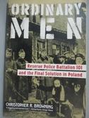 【書寶二手書T4/原文書_HRM】Ordinary Men: Reserve Police Battalion 101