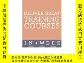 二手書博民逛書店Deliver罕見Great Training Courses in a Week-在一周內提供出色的培訓課程