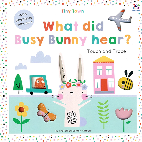 Tiny Town:What Did Busy Bunny Hear? Touch And Trace 小兔子聽到什麼聲音? 趣味探索硬頁書