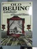 【書寶二手書T7/地理_JJR】Old Beijing: In the Shadow …_Xu Chengbei