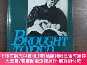 二手書博民逛書店Brought罕見to Bed:Childbearing in America, 1750-1950Y2009