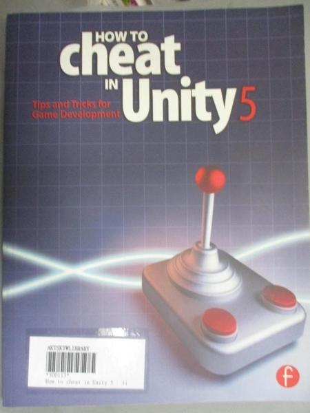 【書寶二手書T5/原文書_ERU】How to Cheat in Unity 5: Tips and Tricks for Game Development_Thorn, Alan