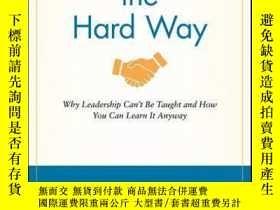 二手書博民逛書店Leadership罕見the Hard Way: Why Leadership Can t Be Taught
