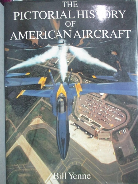 【書寶二手書T4/軍事_QXI】Pictorial History of American Aircraft_Bill Yenne