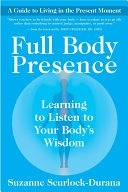 二手書博民逛書店《Full Body Presence: Learning to Listen to Your Body s Wisdom》 R2Y ISBN:1577318609