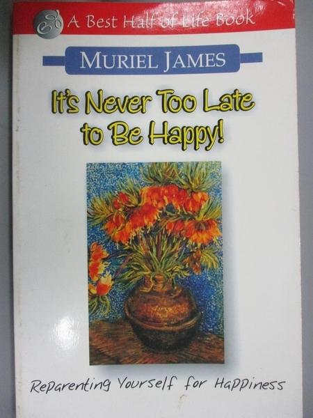 【書寶二手書T2/心理_KOB】It's Never Too Late to Be Happy: Reprograming Yourself for Happiness_James, Muriel