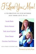 二手書博民逛書店《I Love You, Mom!: A Celebration of Our Mothers and Their Gifts to Us》 R2Y ISBN:140130043X