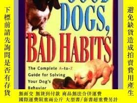 二手書博民逛書店Good罕見Dogs Bad Habits: The Complete A-To-Z Guide for When