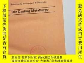 二手書博民逛書店Die罕見Casting Metallurgy 壓力鑄造冶金學(英文版)Y15270 kaye butterw