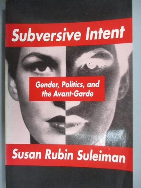 【書寶二手書T4/藝術_ECA】Subversive Intent: Gender, Politics, and the Avant-Garde_Suleiman, Susan Rubin