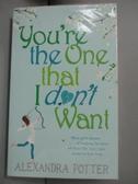 【書寶二手書T9/原文小說_LJQ】You re the One that I don t want_Alexandra