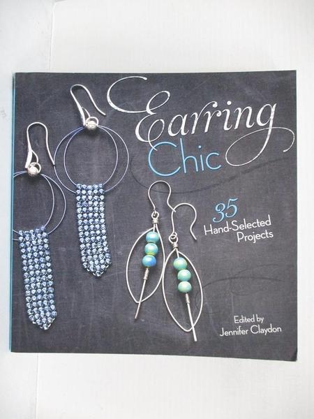 【書寶二手書T6/設計_FAR】Earring Chic: 35 Hand-Selected Projects_Claydon, Jennifer (EDT)