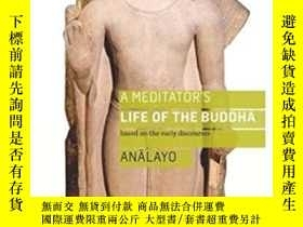 二手書博民逛書店A罕見Meditator s Life of the Buddha: Based on the Early Dis