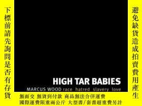 二手書博民逛書店High罕見Tar Babies: Race Hatred Slavery LoveY360448 Marcu
