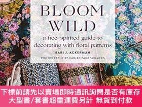 二手書博民逛書店Bloom罕見Wild: a free-spirited guide to decorating with flo
