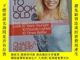 二手書博民逛書店HOW罕見NOT TO LOOK OLD:CHARLA KRUP