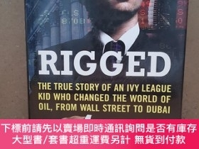 二手書博民逛書店Rigged罕見The True Story Of An Ivy League Kid Who Changed T