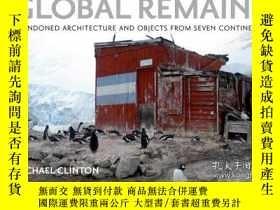 二手書博民逛書店Global罕見Remains: Abandoned Architecture and Objects from