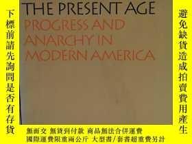 二手書博民逛書店現代美國的進步與無政府狀態罕見The Present Age:Progress and Anarchy in Mo
