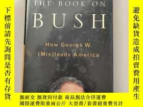 二手書博民逛書店The罕見Book on Bush :How George W.(Mis)Leads America論布什-布什總