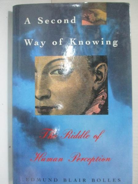 【書寶二手書T9/心理_B2D】A second way of knowing : the riddle of human perception_Edmund Blair Bolles