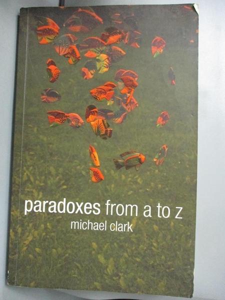 【書寶二手書T7/哲學_NRQ】Paradoxes from A to Z_Clark, Michael
