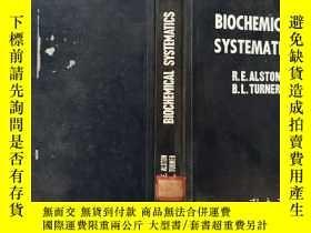 二手書博民逛書店BIOCHEMICAL罕見SYATEMATICS R.E.ALSTON B.L.TURNER 生化分類學Y30