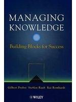 二手書博民逛書店 《Managing Knowledge: Building Blocks for Success》 R2Y ISBN:0471997684│Probst