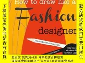二手書博民逛書店How罕見to Draw Like a Fashion Designer:InspY237948 Celia、