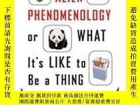 二手書博民逛書店Alien罕見Phenomenology, Or What It s Like To Be A Thing-外星現