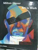 【書寶二手書T5/設計_QXH】Art is work_Milton Glaser