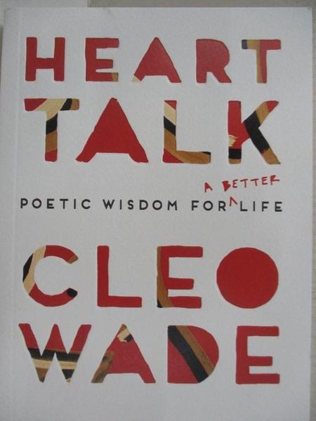 【書寶二手書T1/文學_DAH】Heart Talk: Poetic Wisdom for a Better Life_Wade, Cleo