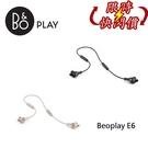 【限時特賣+24期0利率】B&O PLAY Beoplay E6 無線 入耳式 耳機 遠寬公司貨
