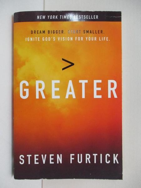 【書寶二手書T7/心理_AO7】Greater: Dream Bigger, Start Smaller: Ignite God's Vision for Your Life_Furtick, Steven