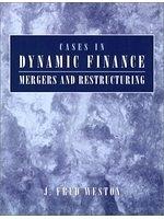二手書博民逛書店 《Cases in dynamic finance : mergers and restructuring》 R2Y ISBN:0130606634│Weston