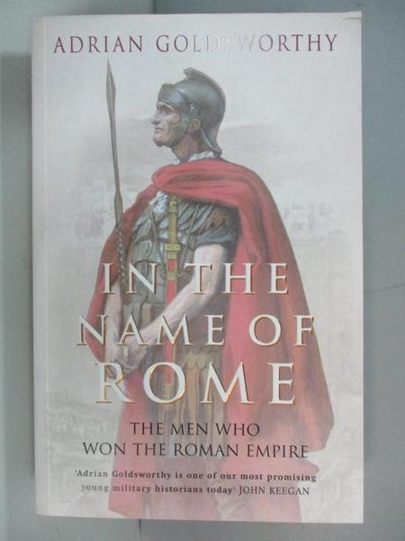 【書寶二手書T7/原文書_AQ3】In the Name of Rome: The Men Who Won the Roman Empire_Goldsworthy, Adrian